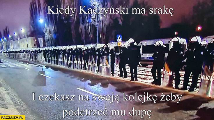 Policjanci: kiedy Kaczyński ma sraczkę i czekasz na swoja kolej żeby mu podetrzeć dupę policja