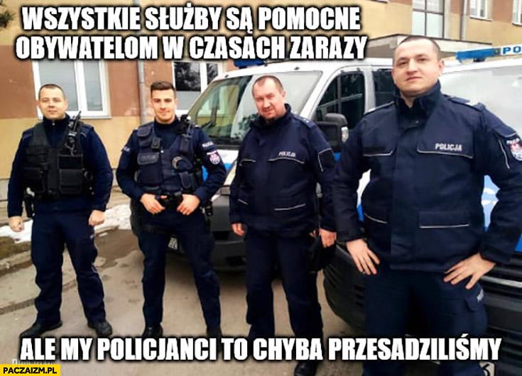 Policjanci wszystkie służby są pomocne obywatelom w czasach zarazy ale my policjanci to chyba przesadziliśmy