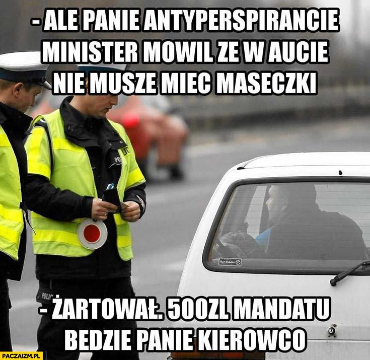 Policjant ale minister mówił, że w aucie nie muszę mieć maseczki, żartował 500 zł mandatu panie kierowco