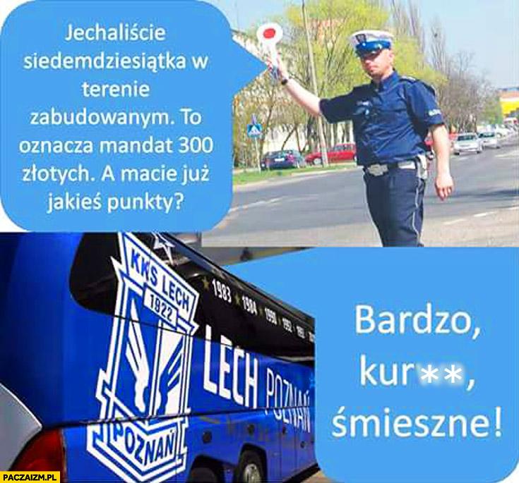 Policjant mandat macie już jakieś punkty? Bardzo śmieszne autobus Lech Poznań