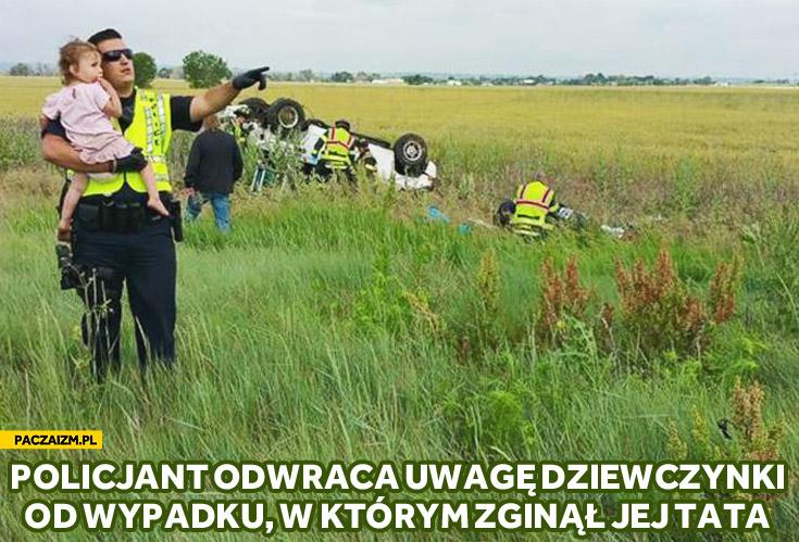 Policjant odwraca uwagę dziewczynki od wypadku w którym zginął jej tata
