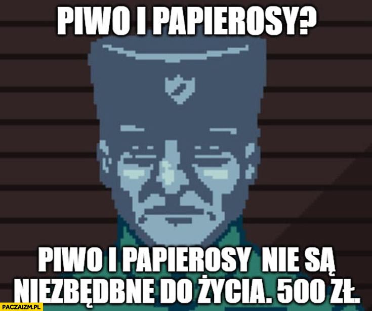 Policjant piwo i papierosy nie są niezbędne do życia, mandat 500 zł
