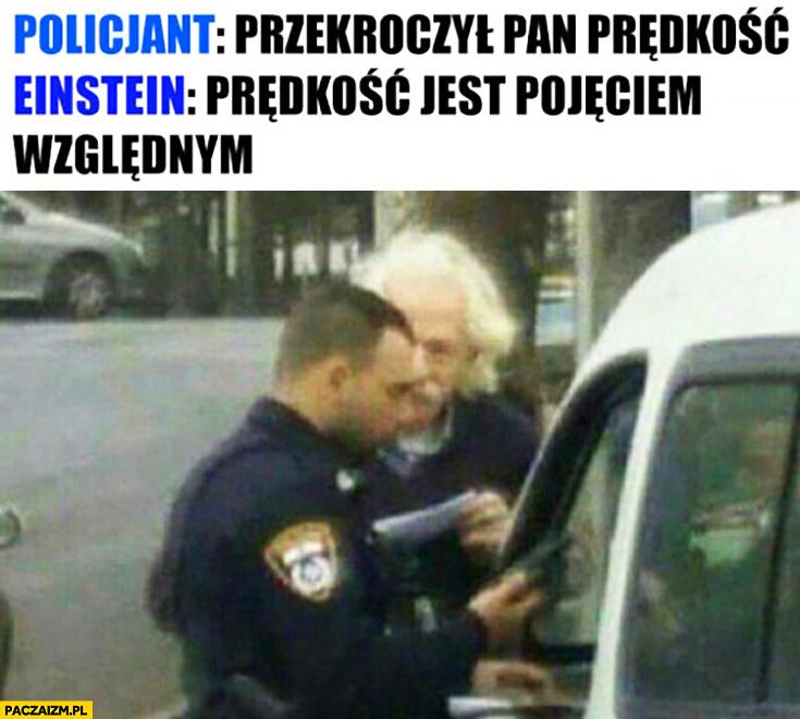 Policjant: przekroczył Pan prędkość. Einstein: prędkość jest pojęciem względnym