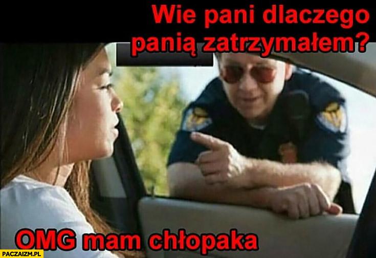 Policjant wie Pani dlaczego Panią zatrzymałem? Omg mam chłopaka