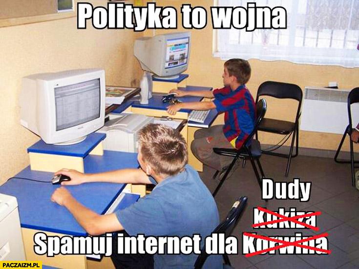 Polityka to wojna spamuj internet dla Korwina Kukiza Dudy