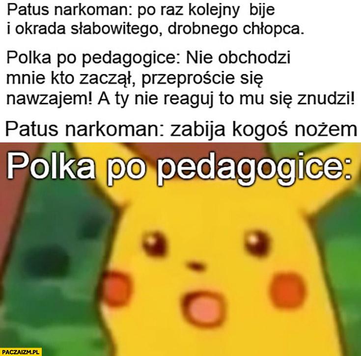 Polka po pedagogice zdziwiona jak patus narkoman zabija kogoś nożem Pikachu