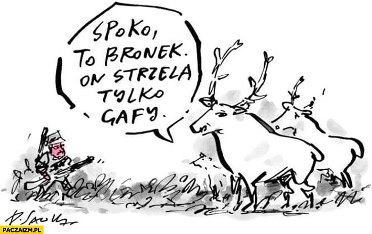Polowanie spoko to Bronek, on strzela tylko gafy. Komorowski Sawka