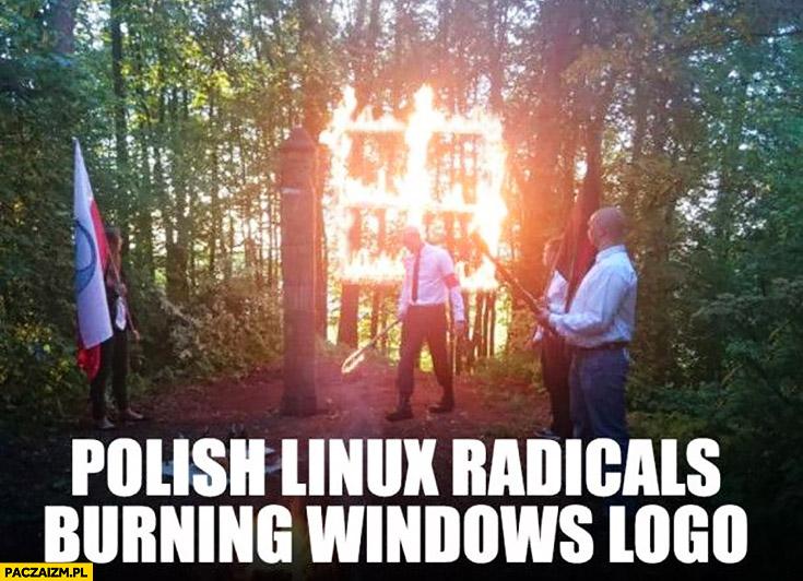 Polscy radykalni fani Linuxa palą logo Windows faszyści Linuks
