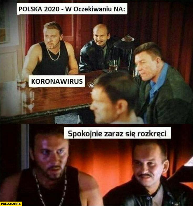 Polska 2020 w oczekiwaniu na koronawirusa spokojnie zaraz się rozkręci Chłopaki nie płaczą