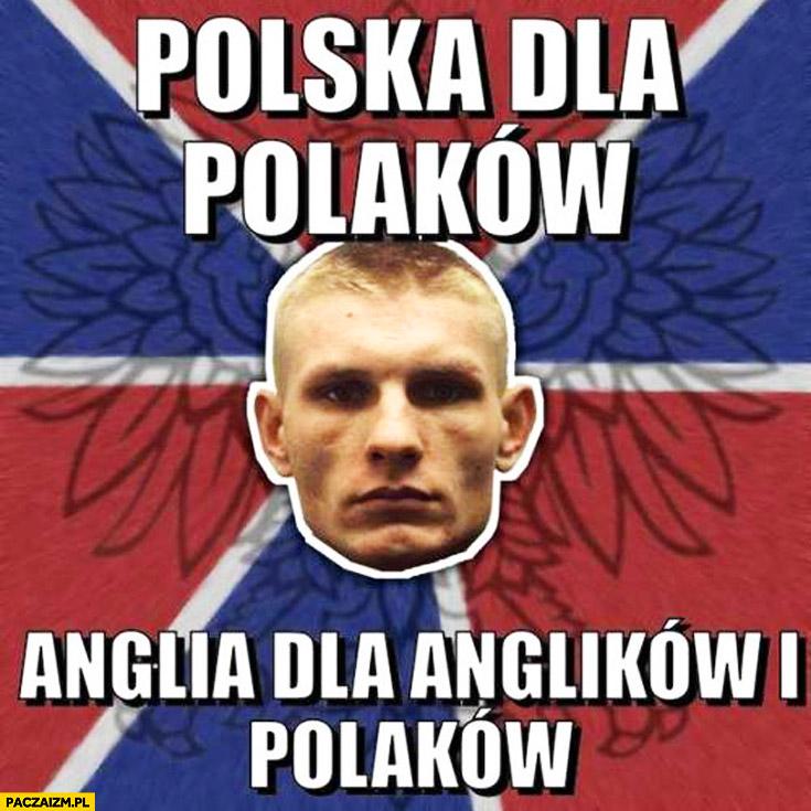 Polska dla Polaków Anglia dla Anglików i Polaków