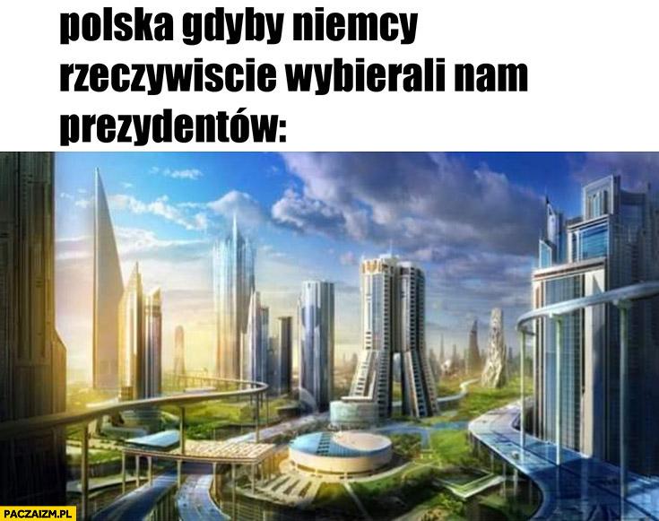Polska gdyby Niemcy rzeczywiście wybierali nam prezydentów kraj przyszłości