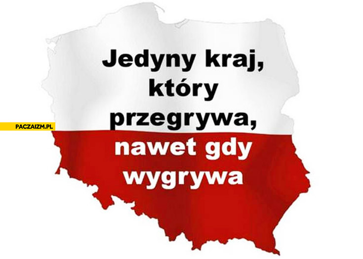 Polska jedyny kraj który przegrywa nawet gdy wygrywa