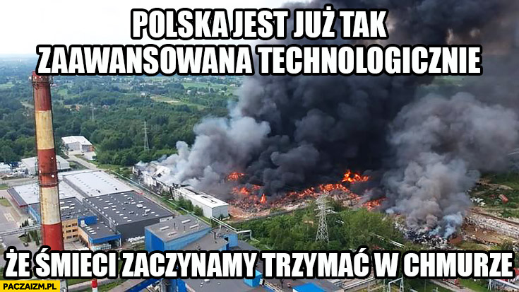 Polska jest już tak zaawansowana technologicznie, że śmieci zaczynamy trzymać w chmurze pożar wysypiska śmieci