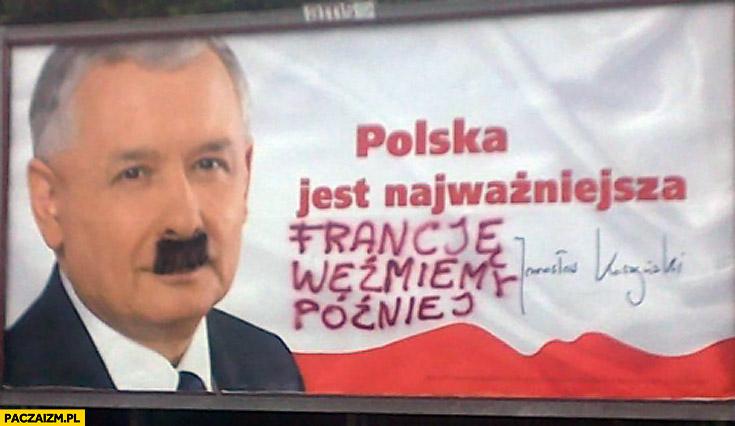 Polska jest najważniejsza Francję weźmiemy później Kaczyński wąsy hitlera billboard reklama
