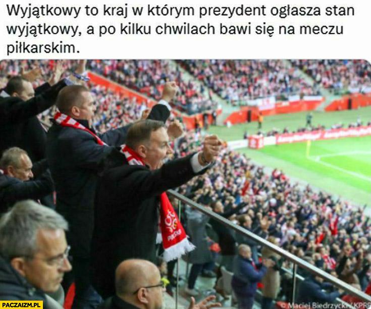 Polska kraj w którym prezydent Andrzej Duda ogłasza stan wyjątkowy a po chwili bawi się na meczu piłkarskim