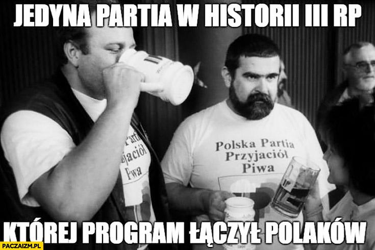 Polska Partia Przyjaciół Piwa jedyna partia w historii III RP której program łączył Polaków