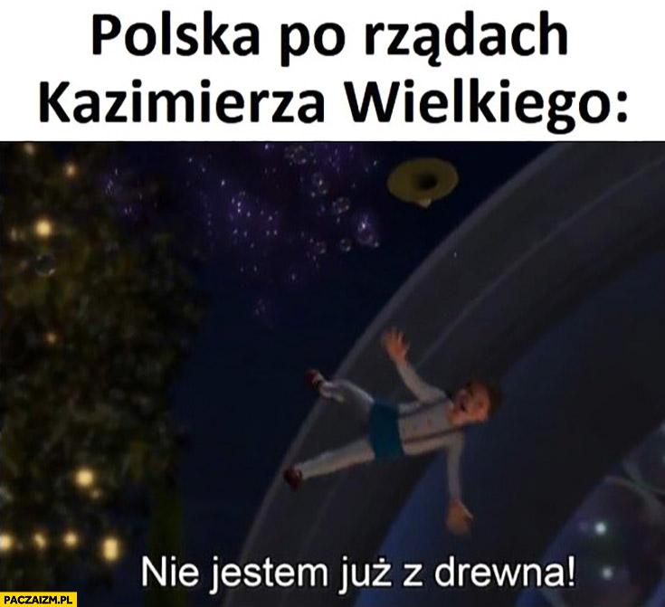 Polska po rządach Kazimierza Wielkiego nie jestem już z drewna