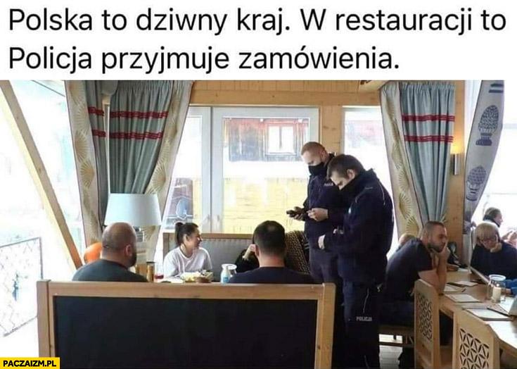 Polska to dziwny kraj w restauracji to policja przyjmuje zamówienia