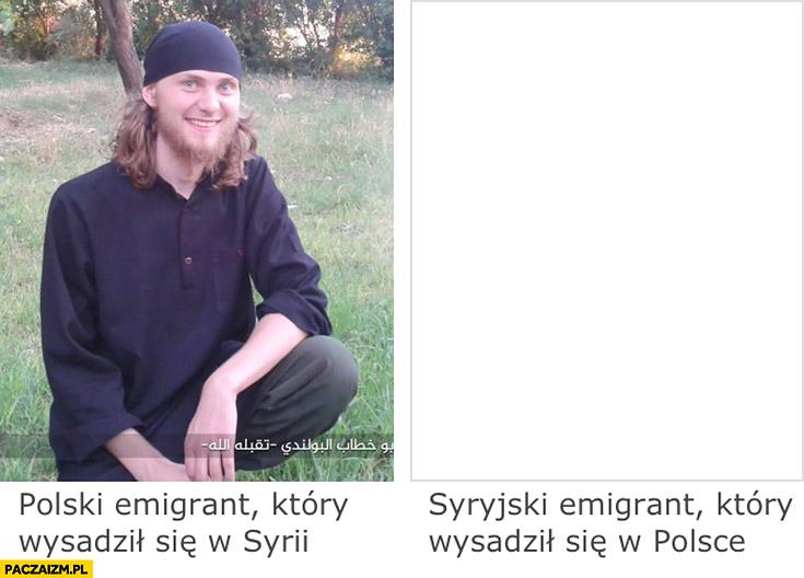 Polski emigrant który wysadził się w Syrii, syryjski emigrant który wysadził się w Polsce porównanie
