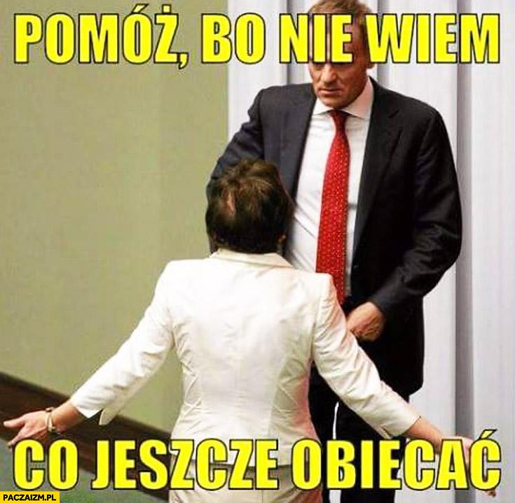 Pomóż bo nie wiem co jeszcze obiecać Kopacz Tusk