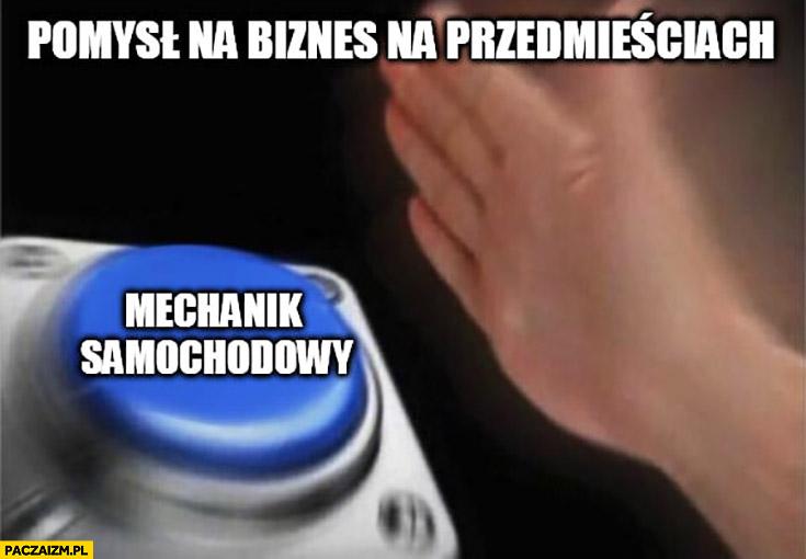 Pomysł na biznes na przedmieściach mechanik samochodowy mem z przyciskiem
