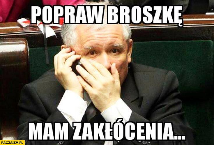 Popraw broszkę mam zakłócenia Kaczyński Szydło