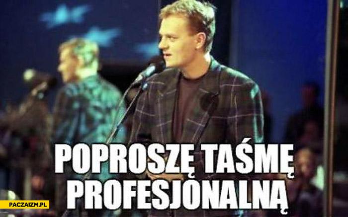 Poproszę taśmę profesjonalną Tusk