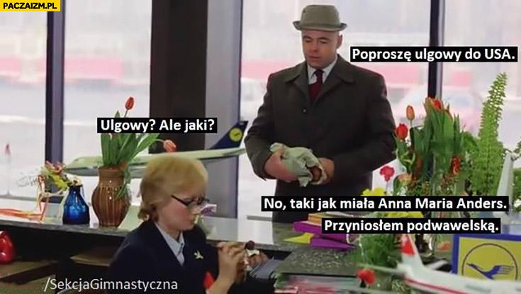 Poproszę ulgowy do USA taki jak miała Anna Maria Anders przyniosłem podwawelską Miś