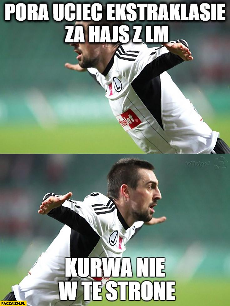 Pora uciec ekstraklasie za hajs z Ligi Mistrzów, kurna nie w tę stronę Legia Warszawa Kucharczyk