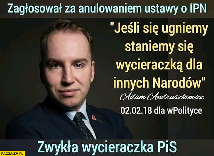 """Poseł Andruszkiewicz zagłosował za anulowaniem ustawy o IPN. """"Jeśli się ugniemy staniemy się wycieraczką dla innych narodów"""" cytat zwykła wycieraczka PiS"""