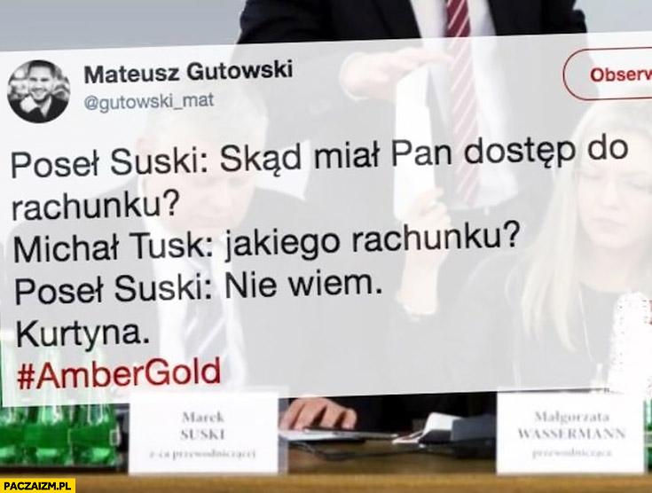 Poseł Suski: skąd miał Pan dostęp do rachunku? Michał Tusk: jakiego rachunku? Suski: nie wiem. Kurtyna. Amber Gold komisja śledcza
