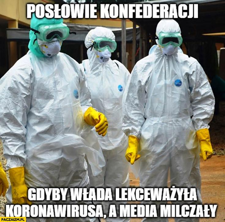 Posłowie konfederacji gdyby władza lekceważyła koronawirusa a media milczały kombinezony ochronne
