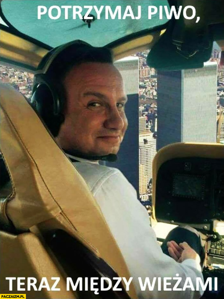 Potrzymaj mi piwo teraz miedzy wieżami Andrzej Duda pilot World Trade Center