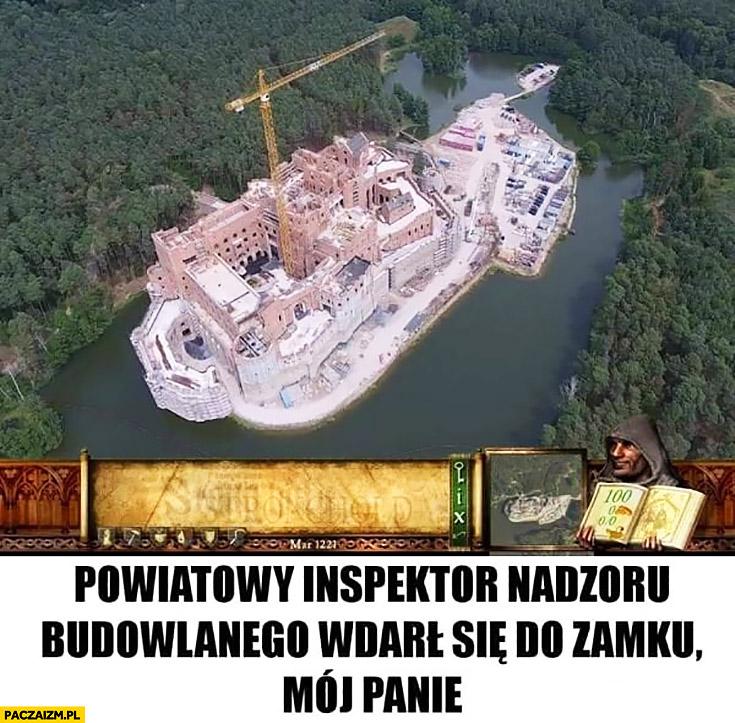 Powiatowy inspektor nadzoru budowlanego wdarł się do zamku mój Panie. Zamek w puszczy noteckiej budowa
