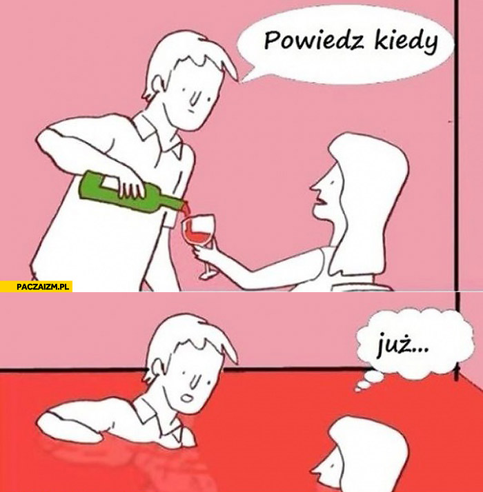 Powiedz kiedy nalewanie wina