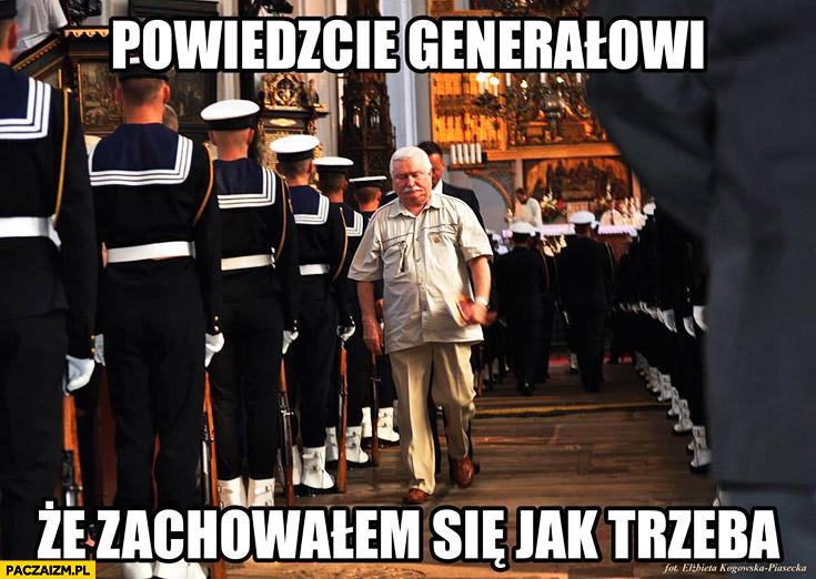 Powiedzcie generałowi, że zachowałem się jak trzeba Lech Wałęsa