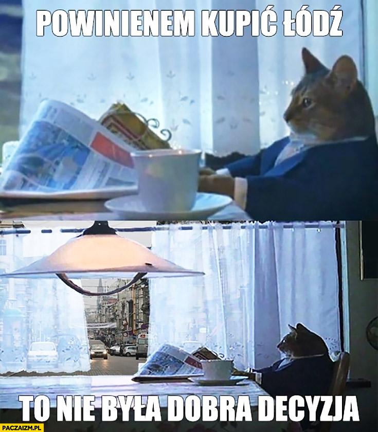 Powinienem kupić Łódź, to nie była dobra decyzja. Kot kupił miasto