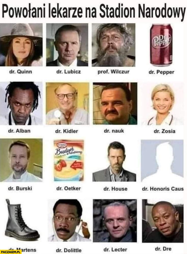 Powołani lekarze na stadion narodowy: lubicz, quinn, wilczur, pepper, alban, martens, dre, lecter, dolittle, house, oetker, burski, zosia