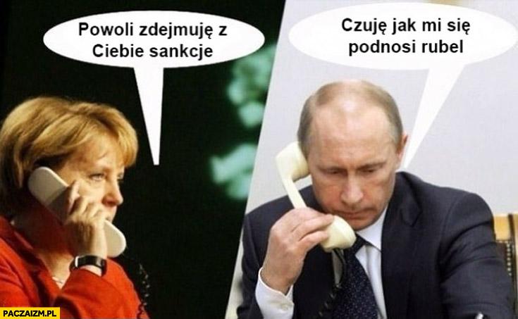 Powoli zdejmuję z Ciebie sankcje czuję jak mi się podnosi rubel Merkel Putin