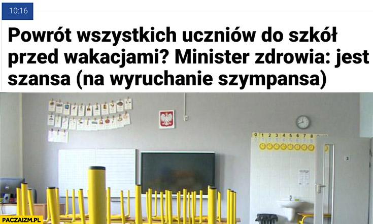 Powrót wszystkich uczniów do szkół przed wakacjami, minister zdrowia: jest szansa (na wyruchanie szympansa)