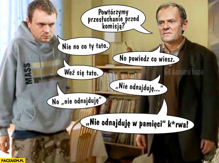 Powtórzmy przesłuchanie przed komisją: nie odnajduję w pamięci Donald Tusk Michał Tusk dzień świra Amber Gold