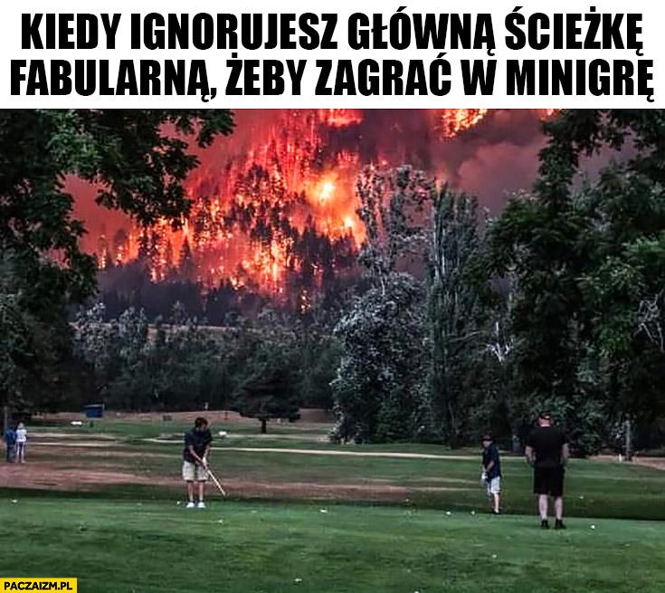 Pożar lasu graja w golfa kiedy ignorujesz główna ścieżkę fabularna żeby zagrać w minigrę