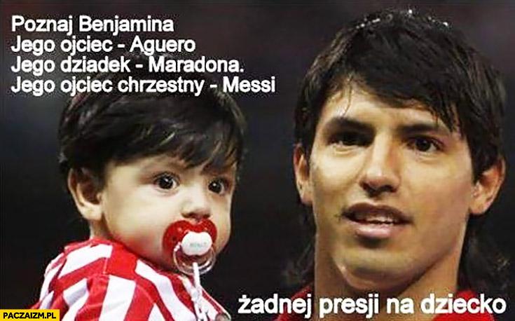 Poznaj Benjamina, ojciec Aguero, dziadek Maradona, ojciec chrzestny Messi, żadnej presji na dziecko