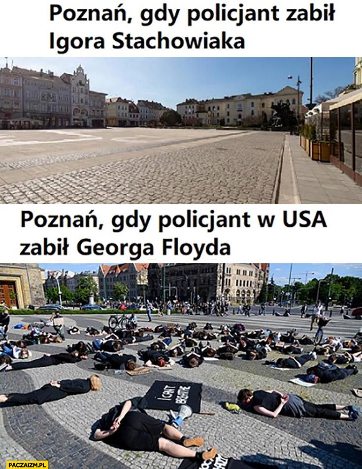 Poznań gdy policjant zabił Igora Stachowiaka pusto vs gdy policjant w USA zabił Georga Floyda ludzie leżą na ulicy