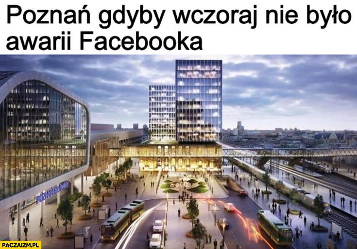 Poznań gdyby wczoraj nie było awarii facebooka piękny futurystyczny