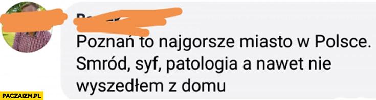 Poznań to najgorsze miasto w Polsce: smród, syf, patologia, a nawet nie wyszedłem z domu