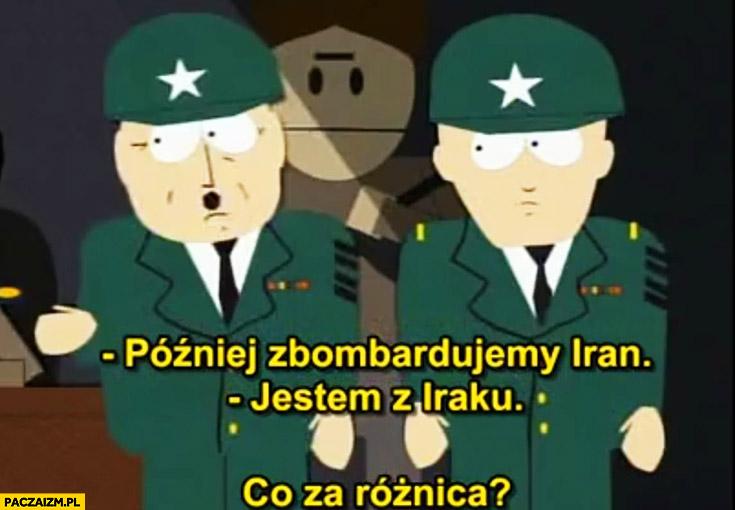 Później zbombardujemy Iran, jestem z Iraku, co za różnica South Park