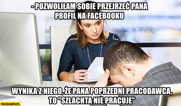 """Pozwoliłam sobie przejrzeć pana profil na facebooku wynika z tego, że Pana poprzedni pracodawca to """"szlachta nie pracuje"""" rekrutacja rozmowa"""
