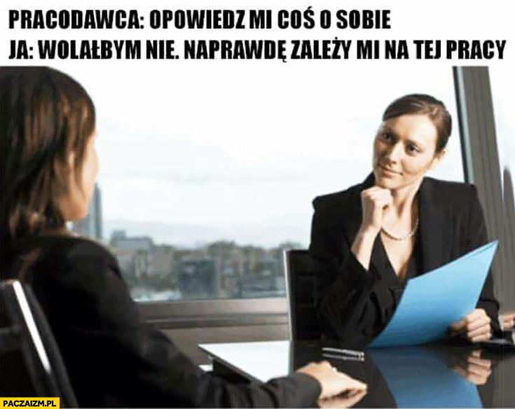 Pracodawca na rozmowie kwalifikacyjnej: opowiedz mi coś o sobie, wolałabym nie, naprawdę zależy mi na tej pracy