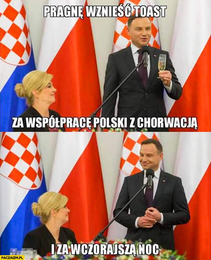 Pragnę wznieść toast za współprace Polski z Chorwacją i za wczorajszą noc Duda prezydent Chorwacji cenzoduda
